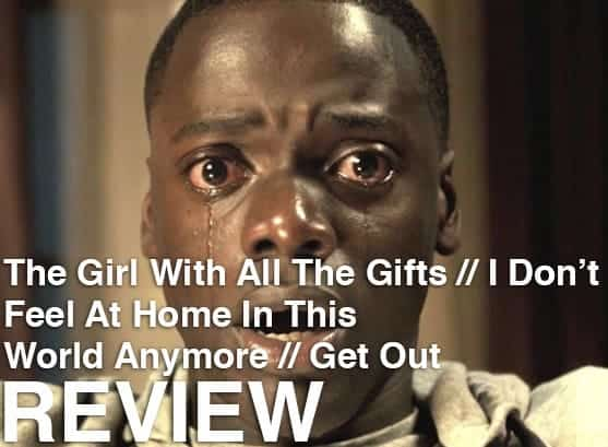 Podcast: Episode 244 - THE GIRL WITH ALL THE GIFTS, I DON'T FEEL AT HOME IN THIS WORLD ANYMORE, GET OUT 1