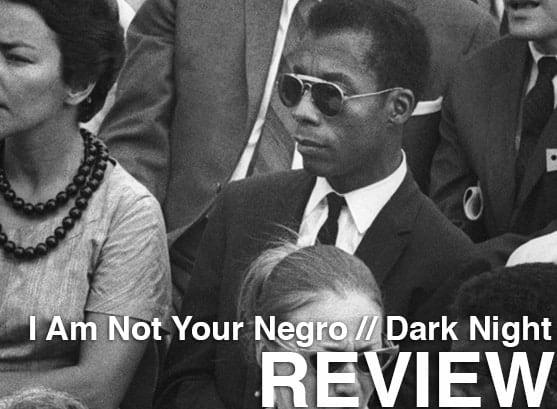 Podcast: Episode 242 - I AM NOT YOUR NEGRO, DARK NIGHT 1