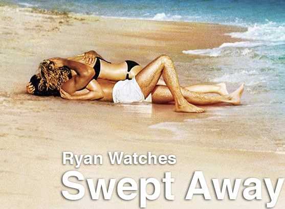 Podcast: Ryan Watches a Movie 242 - SWEPT AWAY 1