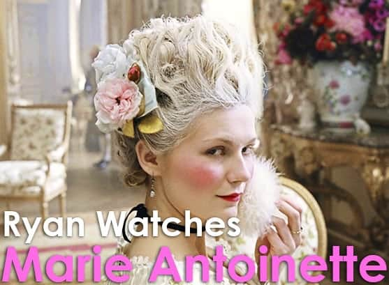 Podcast: Ryan Watches a Movie 248 - MARIE ANTOINETTE 1