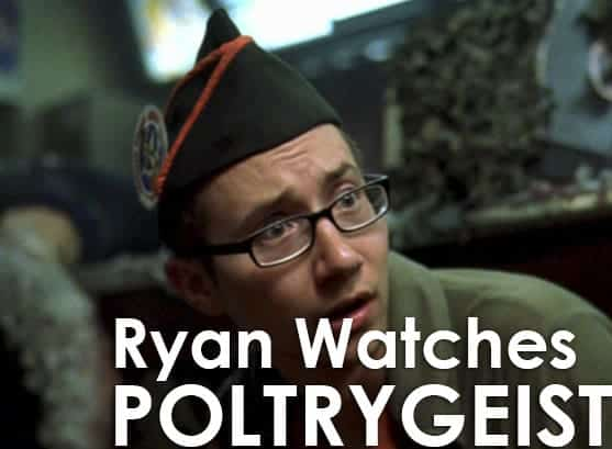 Podcast: Ryan Watches a Movie 257 - POLTRYGEIST 1