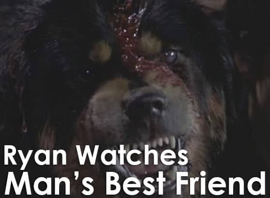 Podcast: Ryan Watches a Movie 256 - MAN'S BEST FRIEND 1