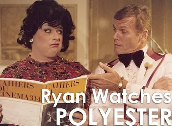 Podcast: Ryan Watches a Movie 255 - POLYESTER 1