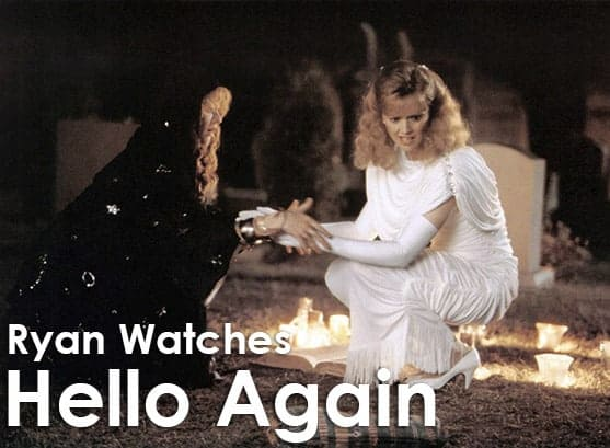Podcast: Ryan Watches a Movie 261 - HELLO AGAIN (1987) 1