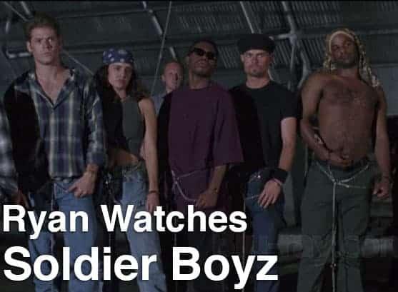 Podcast: Ryan Watches a Movie 274 - SOLDIER BOYZ 1
