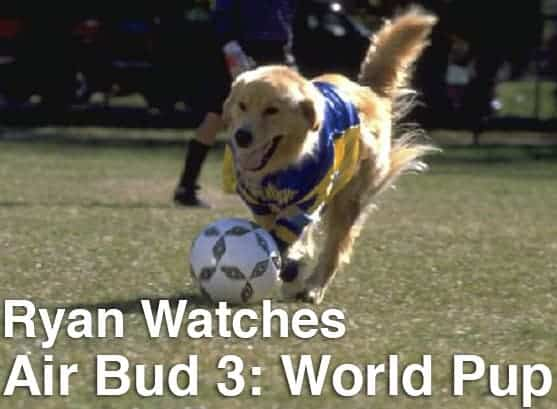 Podcast: Ryan Watches a Movie 277 - AIR BUD 3: WORLD PUP 1