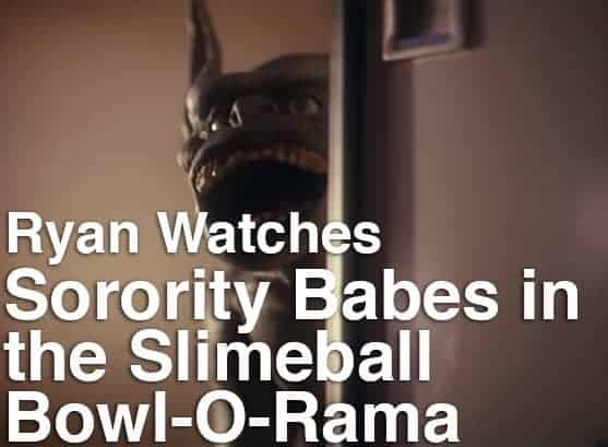 Podcast: Ryan Watches a Movie 279 - SORORITY BABES IN THE SLIMEBALL BOWL-O-RAMA 1