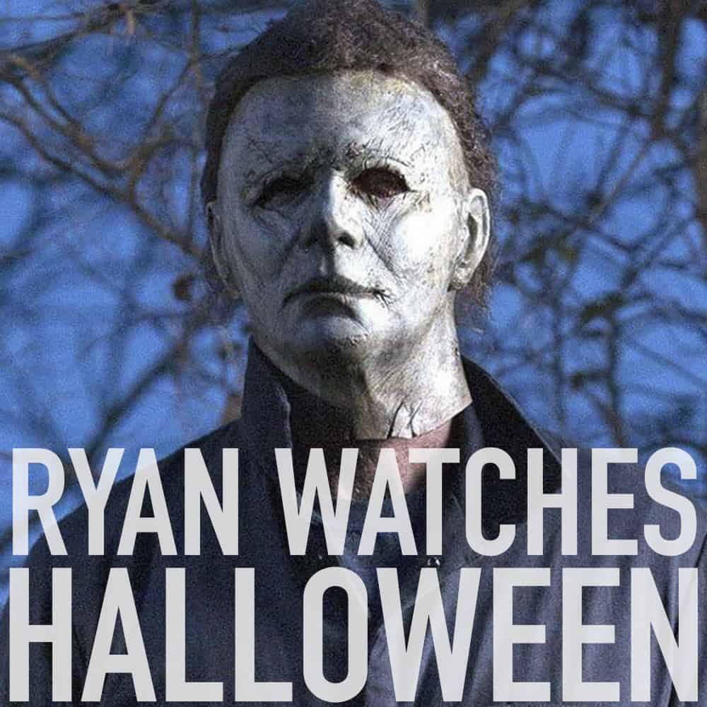 Podcast: Ryan Watches HALLOWEEN (2018) 1