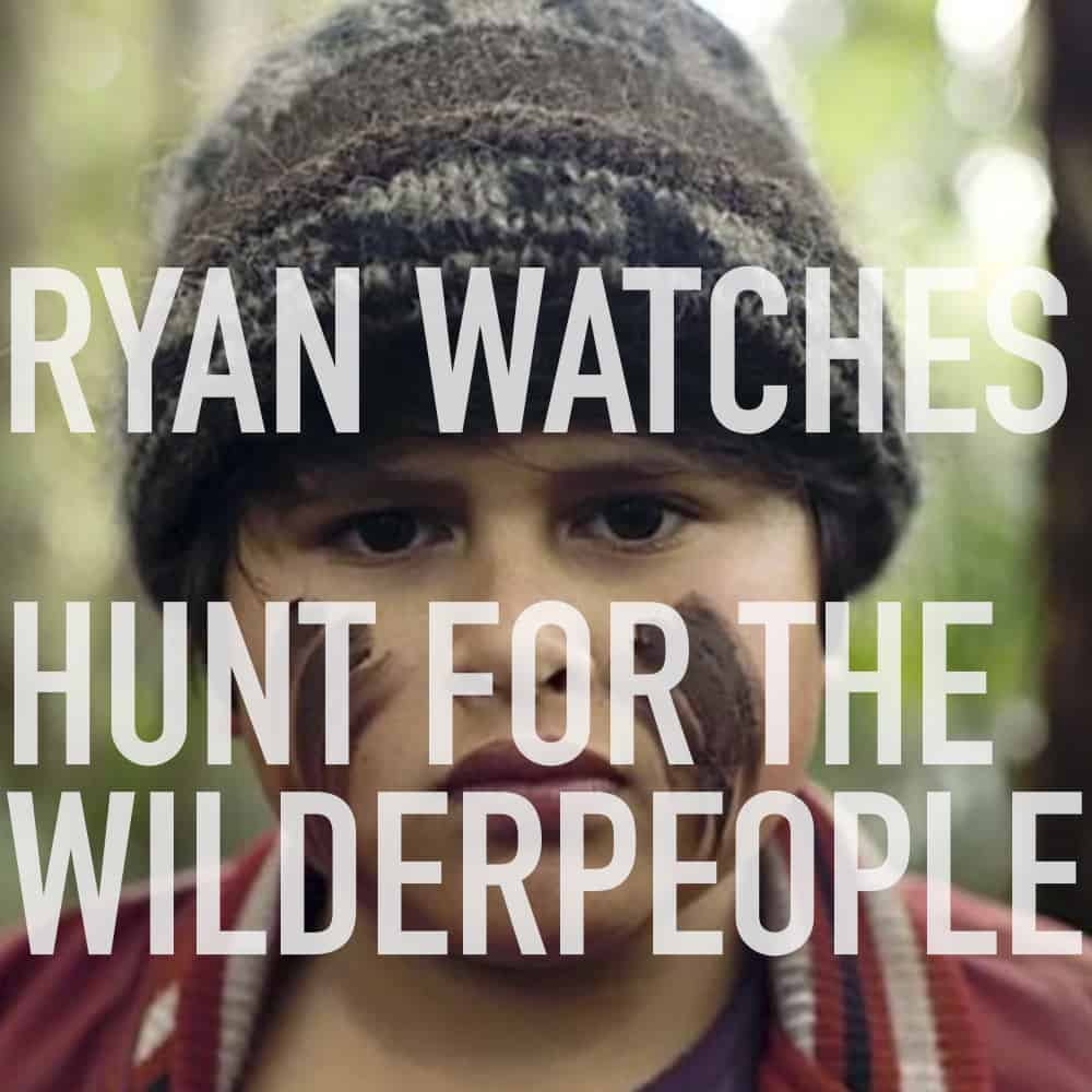 Podcast: Ryan Watches HUNT FOR THE WILDERPEOPLE 1