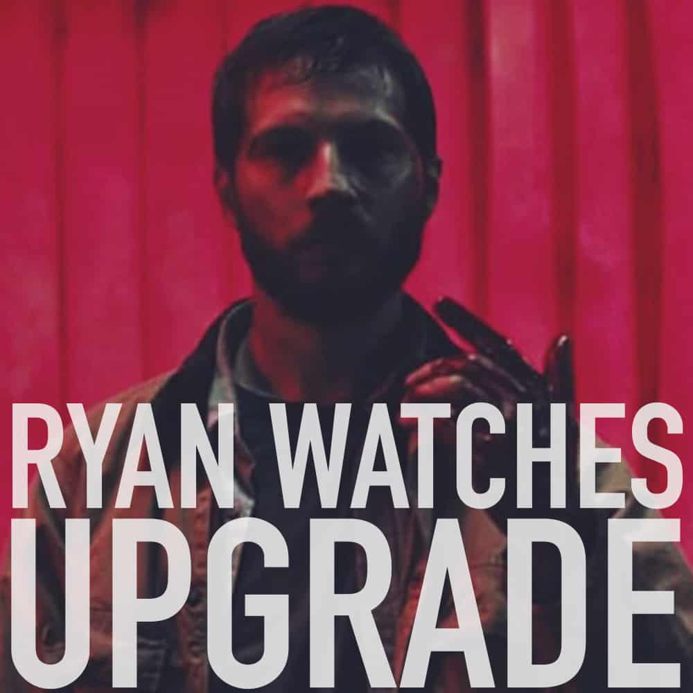 Podcast: Ryan Watches UPGRADE 1