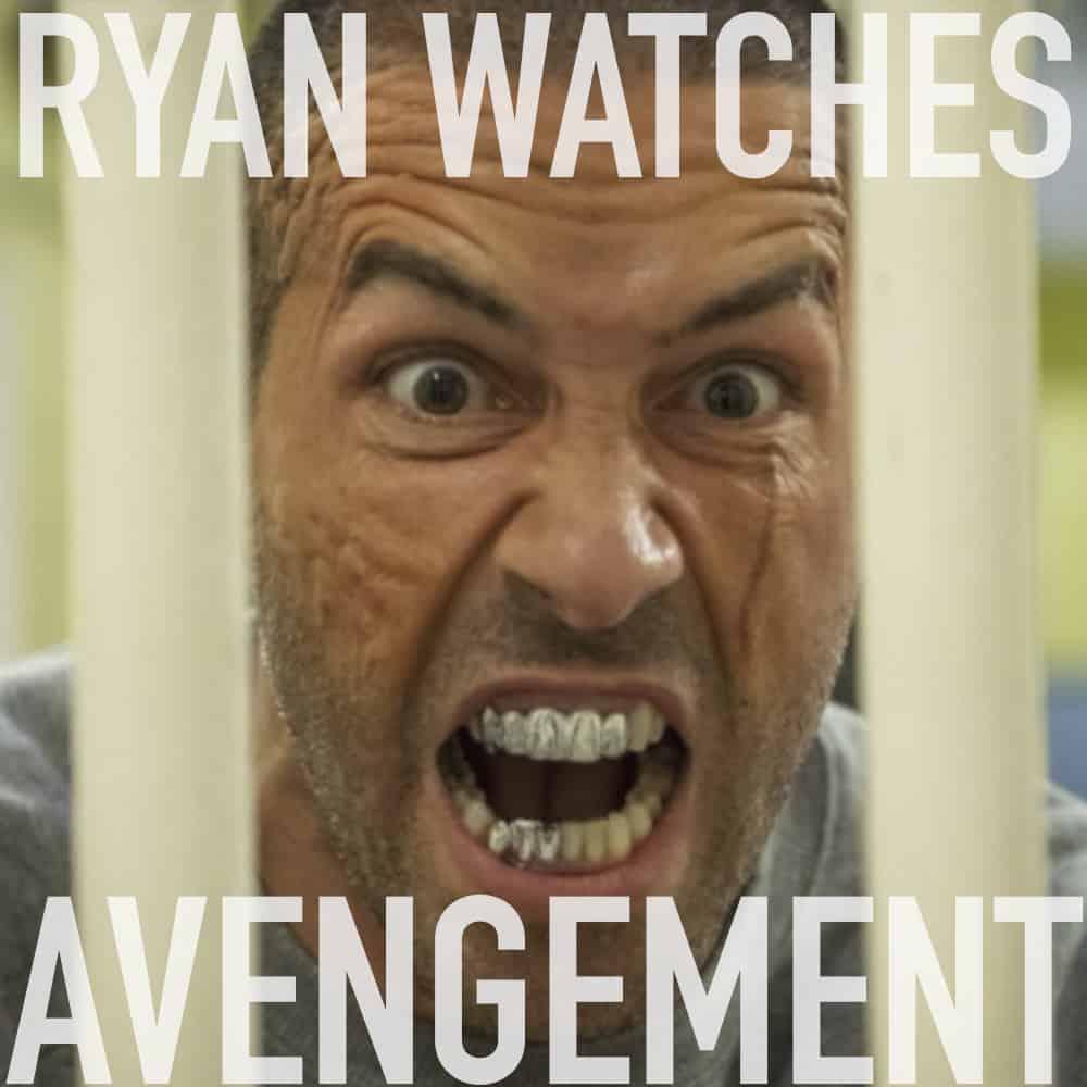 ryan watches avengement