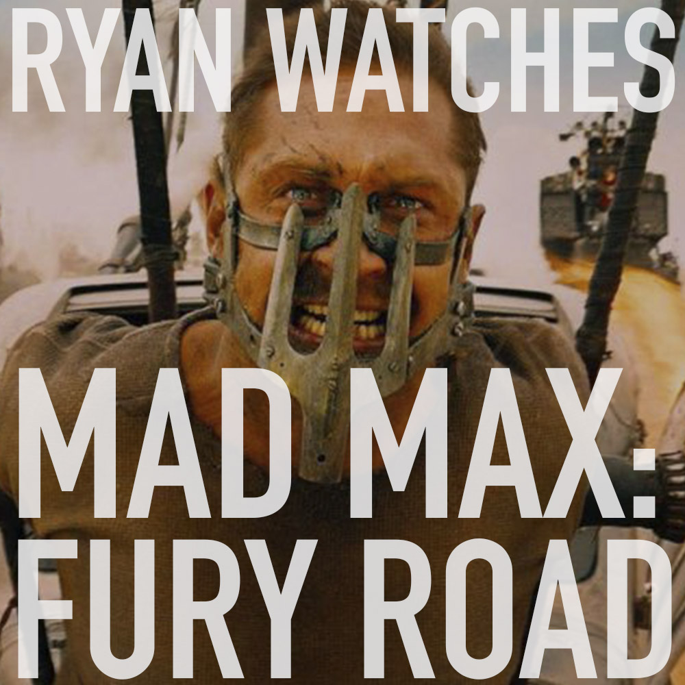Podcast: Ryan Watches MAD MAX: FURY ROAD 1