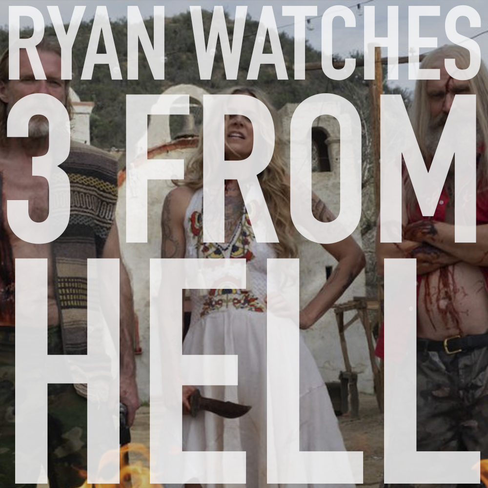 Podcast: Ryan Watches 3 FROM HELL 1