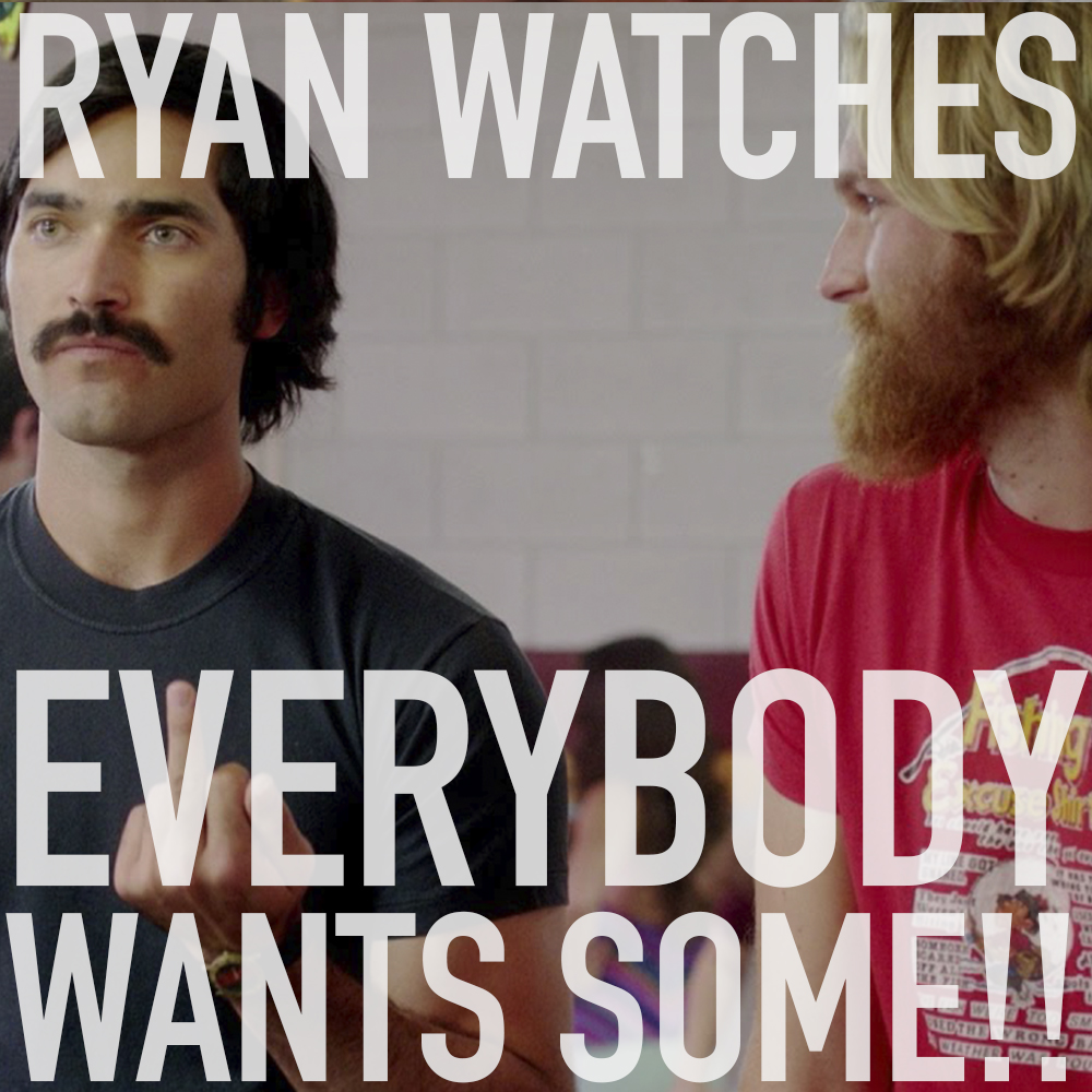 Podcast: Ryan Watches EVERYBODY WANTS SOME!! 1