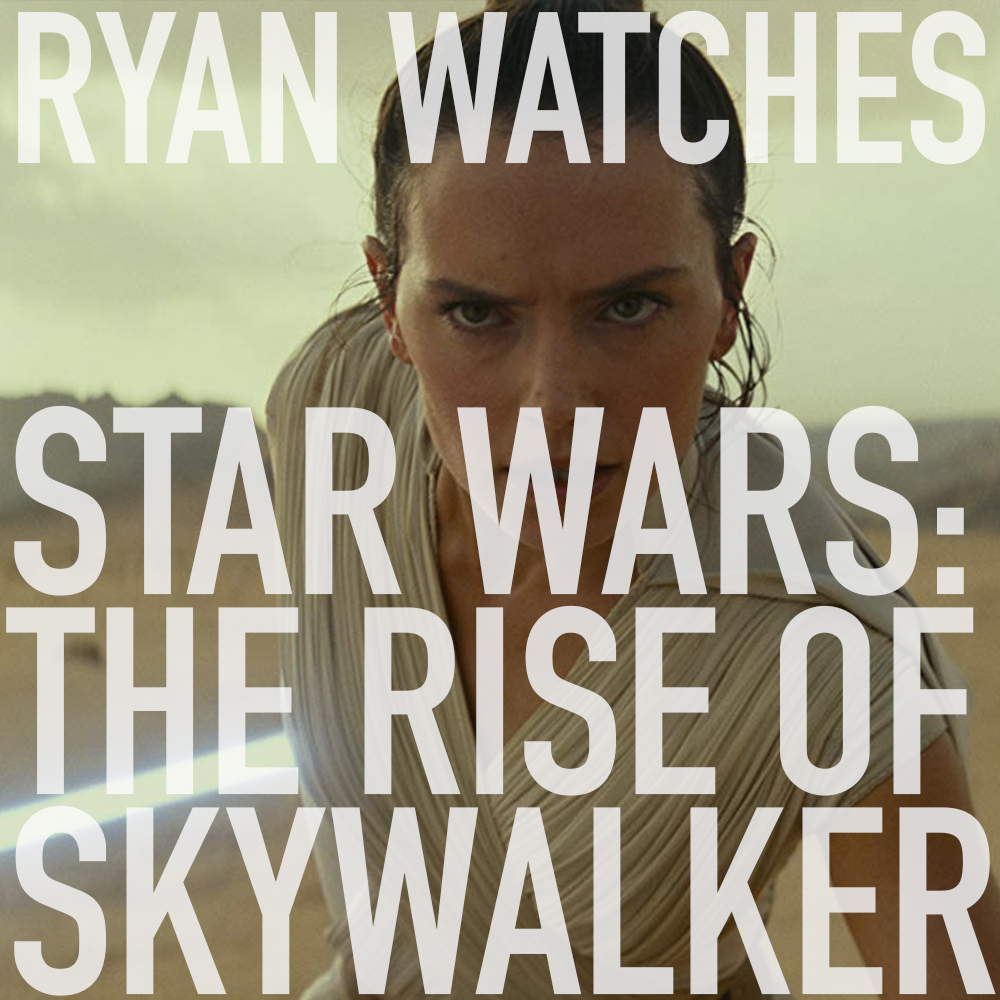 Podcast: Ryan Watches STAR WARS: THE RISE OF SKYWALKER 1