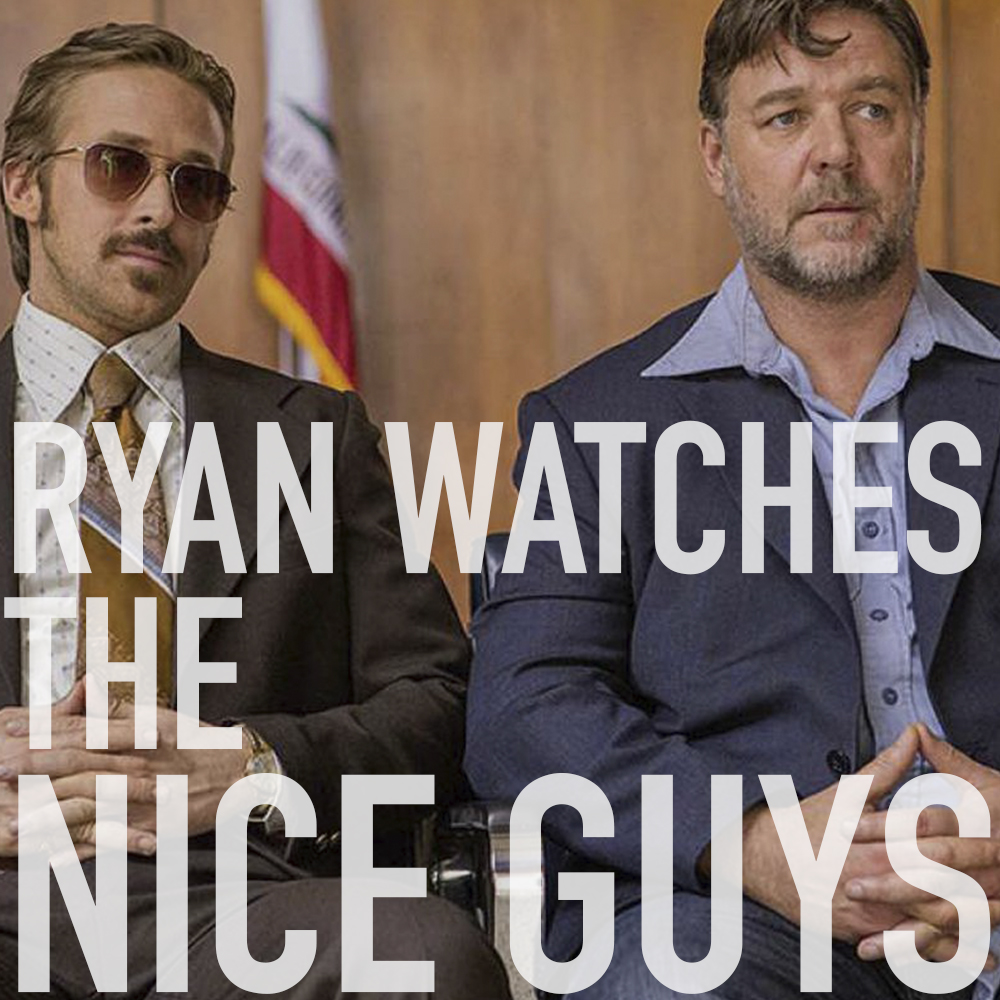 Podcast: Ryan Watches THE NICE GUYS 1
