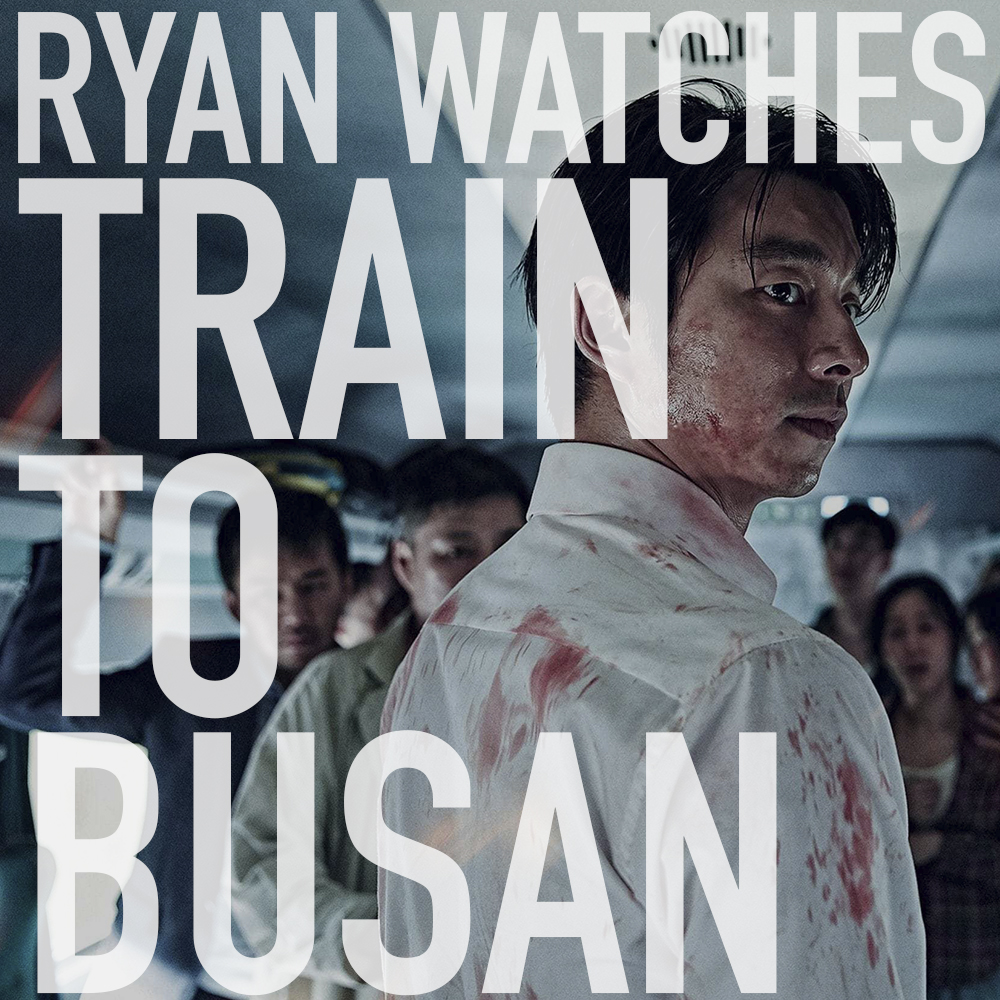 Podcast: Ryan Watches TRAIN TO BUSAN 1