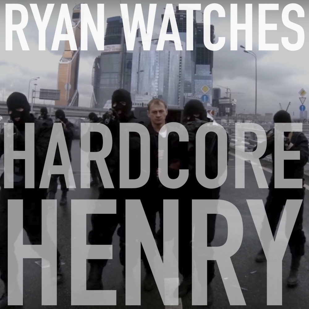 Podcast: Ryan Watches HARDCORE HENRY 1