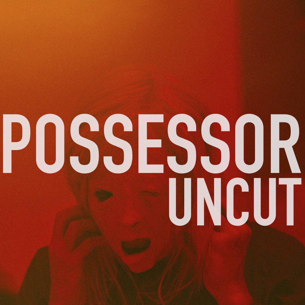 Podcast: 382 - POSSESSOR UNCUT Review 1