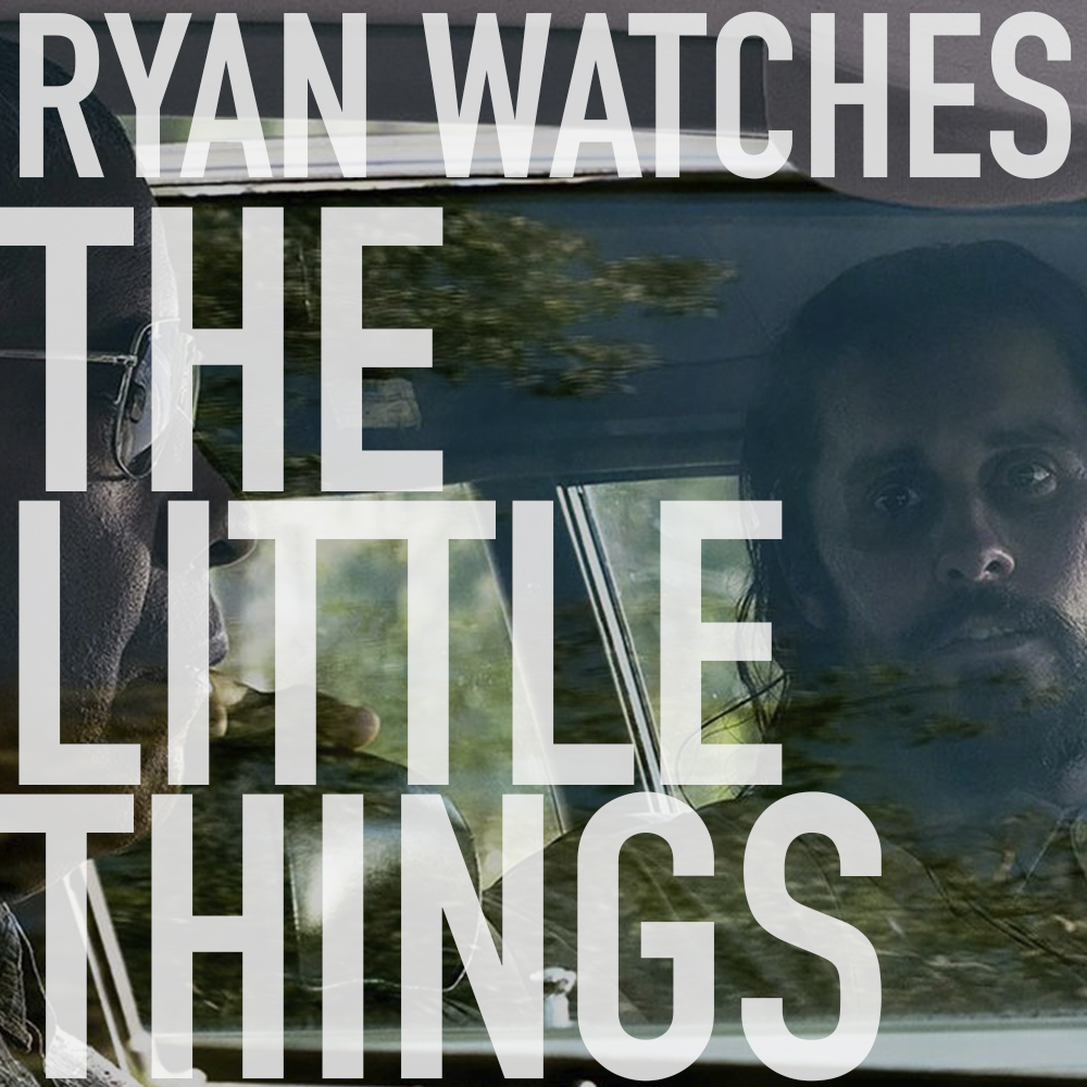 Podcast: Ryan Watches THE LITTLE THINGS 1