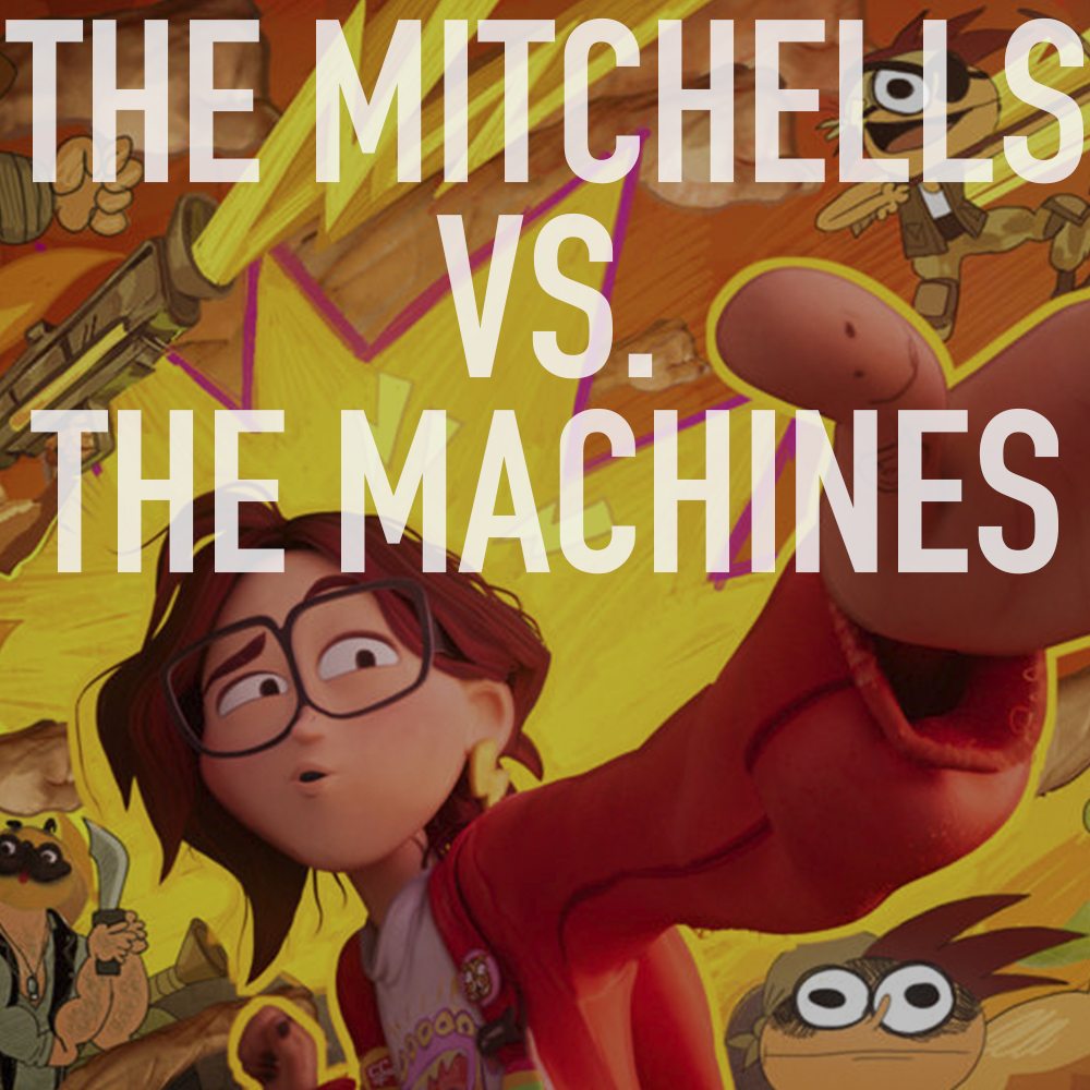 Podcast: 407 - THE MITCHELLS VS. THE MACHINES 1